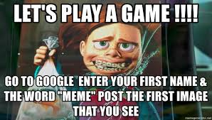 Word Meme - let s play a game go to google enter your first name the