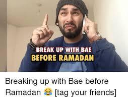 Funny Ramadan Memes - break up with bae before ramadan breaking up with bae before ramadan