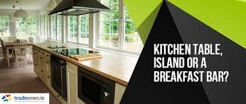 kitchen island or table kitchen table kitchen island or a breakfast bar tradesmen ie
