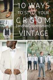 10 ways to style your groom and his men vintage chic vintage