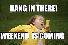 Hang In There Meme - hang in there weekend is coming pictures photos and images for