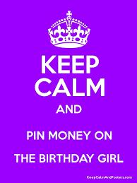 birthday girl pin keep calm and pin money on the birthday girl keep calm and