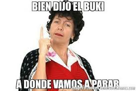 Memes Del Buki - bien dijo el buki me muero de la risa pinterest memes