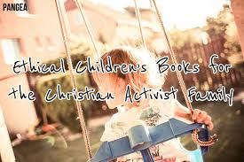 ethical children u0027s books for the christian activist family