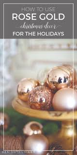 best 25 rose gold christmas decorations ideas on pinterest diy how to use rose gold christmas decor for the holidays