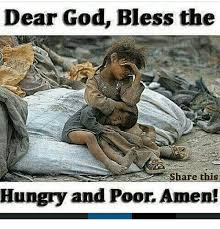 Dear God Meme - dear god bless the share this hungry and poor amen god meme on me me