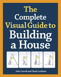 the complete visual guide to building a house john carroll chuck