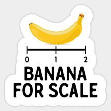 Banana For Scale Meme - funny meme stickers teepublic