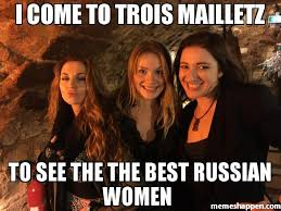 Russian Girl Meme - i come to trois mailletz to see the the best russian women meme