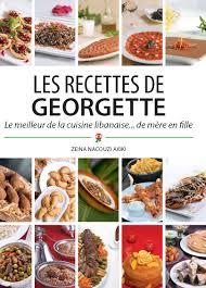 cuisine libanaise livre les recettes de georgette libanaises et traditionnelles