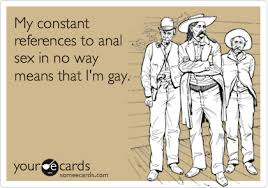 Anal Sex Meme - my constant references to anal sex in no way means that i m gay