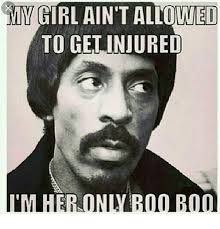 My Girl Aint Allowed Meme - my girl ain t allowed to get injured meme on me me
