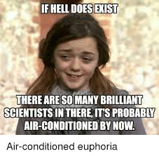 Brilliant Meme - if hell does exist there are so many brilliant scientists in there