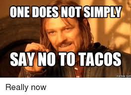 Taco Memes - say no to tacos memes com really now meme on me me