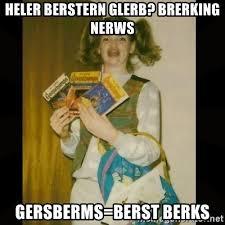 Berks Girl Meme - heler berstern glerb brerking nerws gersberms berst berks