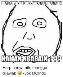Meme Herp - biasantamkalaulagighakingapain kalianangapaineelp herp nanya nih