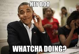 Boo Meme - hey boo whatcha doing sex talking obama quickmeme