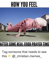 Prayer Meme - how you feel after some realcood prayer time tag someone that