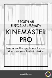 tutorial video editing kinemaster pro video editing tutorial for android sarah redohl