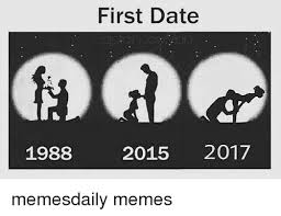 First Meme - first date 1988 2015 2017 memesdaily memes meme on me me