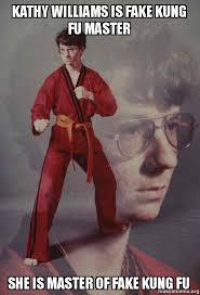 Meme Kung Fu - kathy williams is fake kung fu master she is master of fake kung