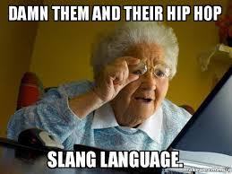 Meme Slang - damn them and their hip hop slang language internet grandma
