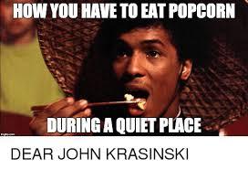 Pop Corn Meme - how you have to eat popcorn during a quiet p ace john krasinski