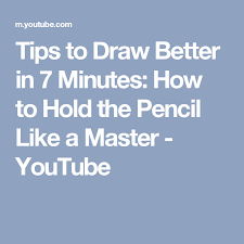 tips to draw better in 7 minutes how to hold the pencil like a