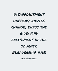 quote excitement quote about disappointment happens routes change enjoy the ride