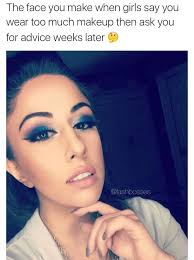 the face you make when s say you wear too much makeup lash bosses