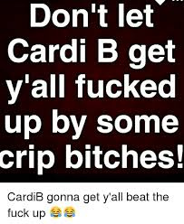 Lets Get Fucked Up Meme - don t let cardi b get y all fucked up by some crip bitches cardib