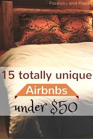 is airbnb cheaper than hotel 15 totally unique airbnb rentals for under 50 airbnb rentals
