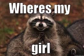 My Girl Memes - where my girl quickmeme