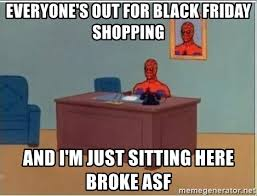 Black Friday Shopping Meme - everyone s out for black friday shopping and i m just sitting here