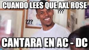 Axl Rose Meme - ac dc axl rose meme dc best of the funny meme
