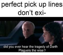 Pick Up Line Meme - perfect pick up lines don t exi did you ever hear the tragedy of