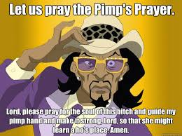 Prayer Meme - let us pray the pimp s prayer lord please pray for the soul of