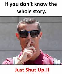 Meme Shut Up - if you don t know the whole story just shut up meme on me me