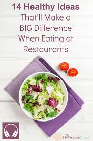 14 healthy ideas that u0027ll make a big difference when eating at