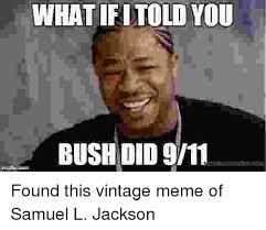 Vintage Memes - whatifitold you bush did 911 found this vintage meme of samuel l