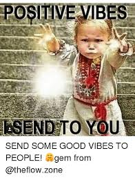 Good Vibes Meme - positive vibes usend to you send some good vibes to people gem