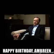 Frank Underwood Meme - happy birthday ambreen frank underwood meme generator