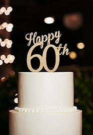 60 cake topper happy 60th cake topper 60 years anniversary cake