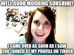 Good Morning Sunshine Meme - overly attached girlfriend meme imgflip