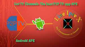 p2p apk list tv channels the best p2p tv apk premium iptv for android