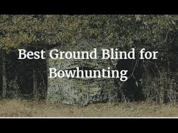 Best Bow Hunting Blinds Best Ground Blind For Bowhunting Youtube