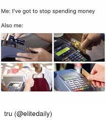 Tru Meme - me i ve got to stop spending money also me tru meme on ballmemes com