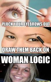 Eyebrow Meme - eyebrows women logic know your meme