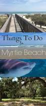 best 25 myrtle beach south carolina ideas on pinterest myrtle