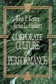 corporate culture and performance john p kotter 9781451655322